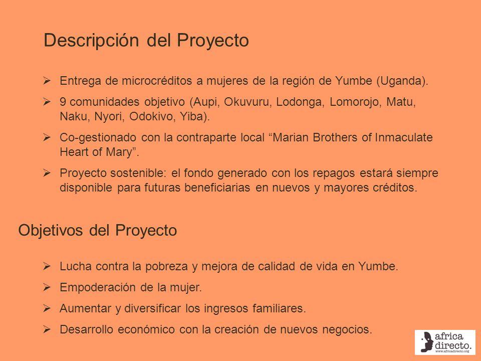 Descripción del Proyecto Entrega de microcréditos a mujeres de la región de Yumbe (Uganda). 9 comunidades objetivo (Aupi, Okuvuru, Lodonga, Lomorojo,