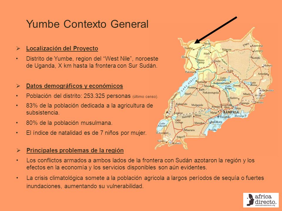 Yumbe Contexto General Localización del Proyecto Distrito de Yumbe, region del West Nile, noroeste de Uganda, X km hasta la frontera con Sur Sudán. Da