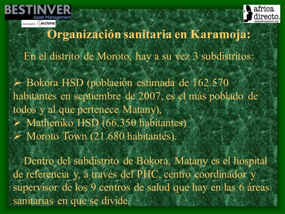 Organización sanitaria en Karamoja: En el distrito de Moroto, hay a su vez 3 subdistritos: Bokora HSD (población estimada de 162.570 habitantes en septiembre de 2007, es el más poblado de todos y al que pertenece Matany), Matheniko HSD (66.350 habitantes) Moroto Town (21.680 habitantes).