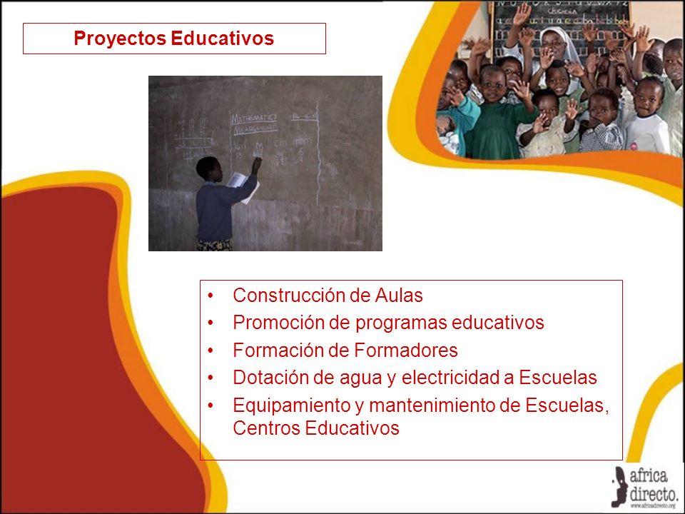 Proyectos Educativos Construcción de Aulas Promoción de programas educativos Formación de Formadores Dotación de agua y electricidad a Escuelas Equipa