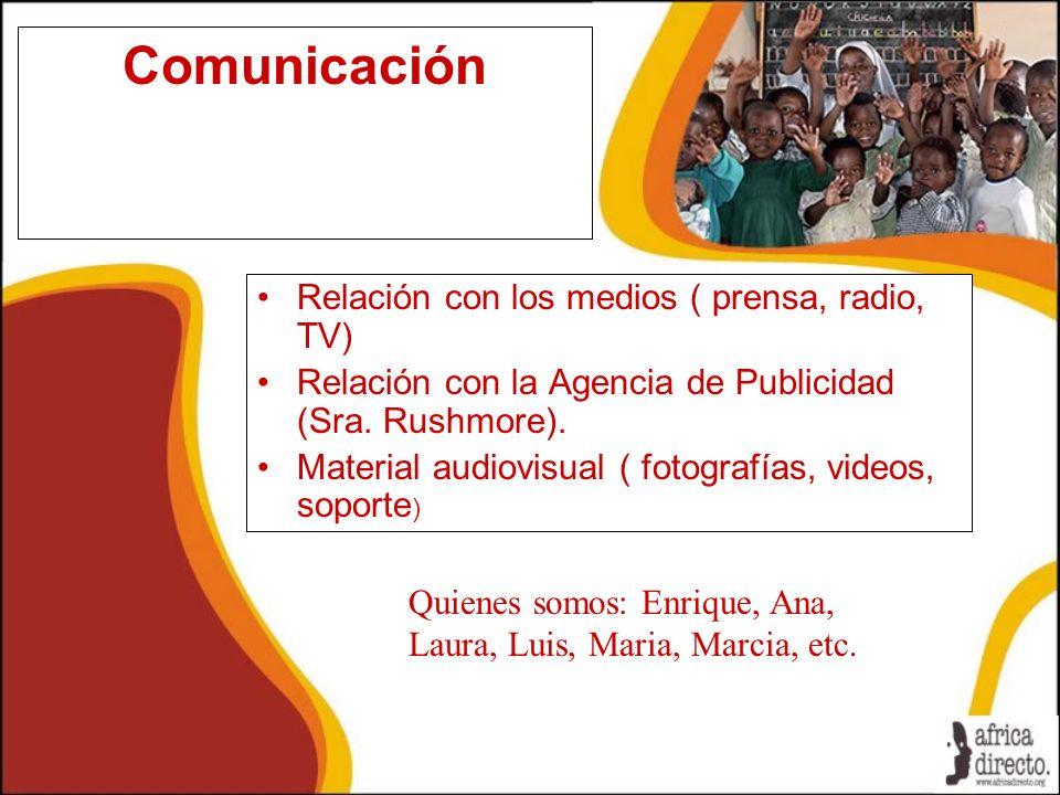 Comunicación Relación con los medios ( prensa, radio, TV) Relación con la Agencia de Publicidad (Sra. Rushmore). Material audiovisual ( fotografías, v