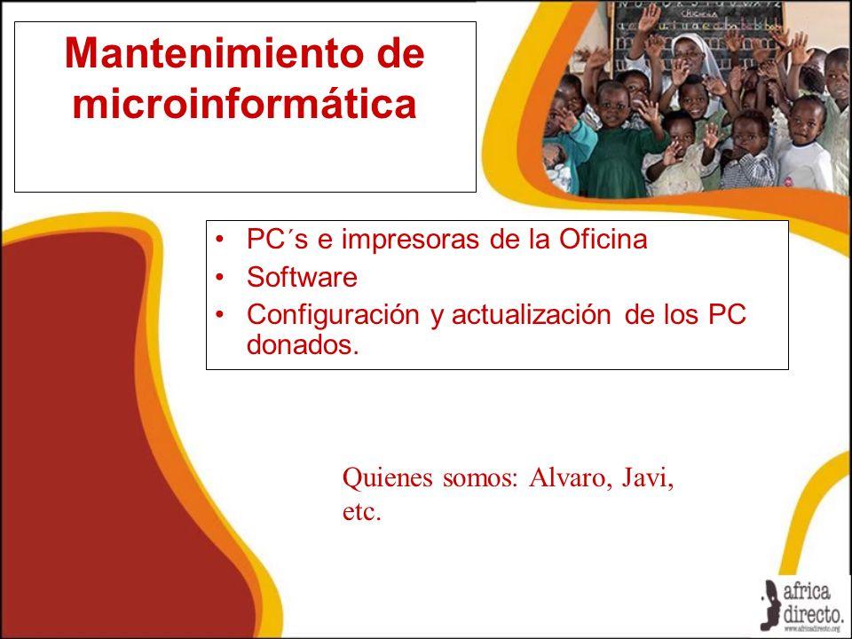 Mantenimiento de microinformática PC´s e impresoras de la Oficina Software Configuración y actualización de los PC donados. Quienes somos: Alvaro, Jav