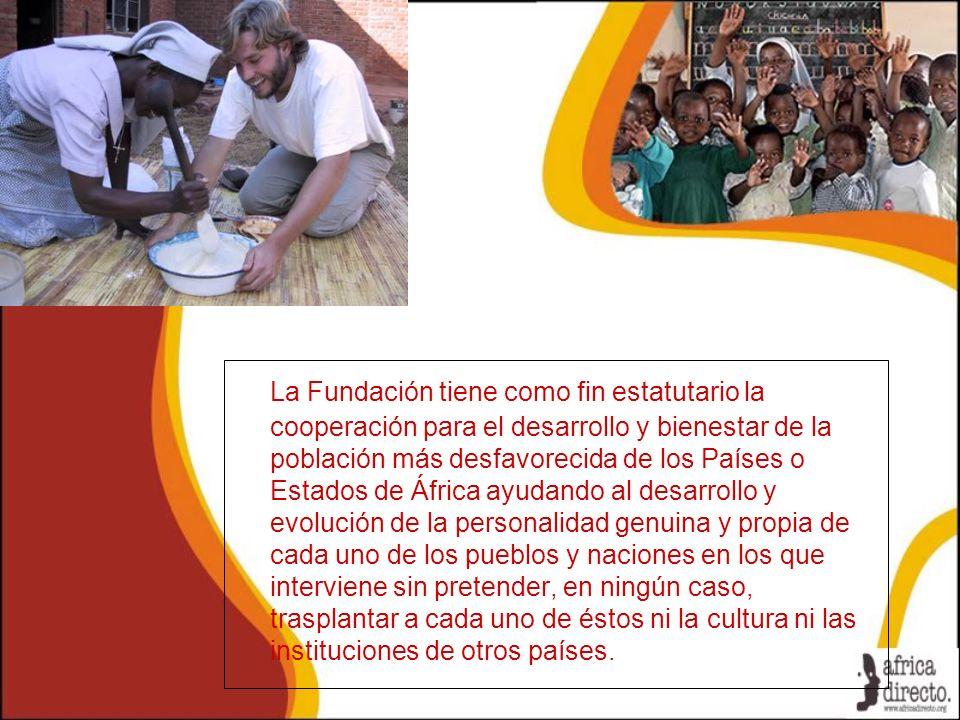 La Fundación tiene como fin estatutario la cooperación para el desarrollo y bienestar de la población más desfavorecida de los Países o Estados de Áfr