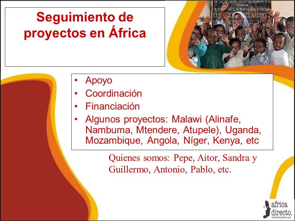 Seguimiento de proyectos en África Apoyo Coordinación Financiación Algunos proyectos: Malawi (Alinafe, Nambuma, Mtendere, Atupele), Uganda, Mozambique