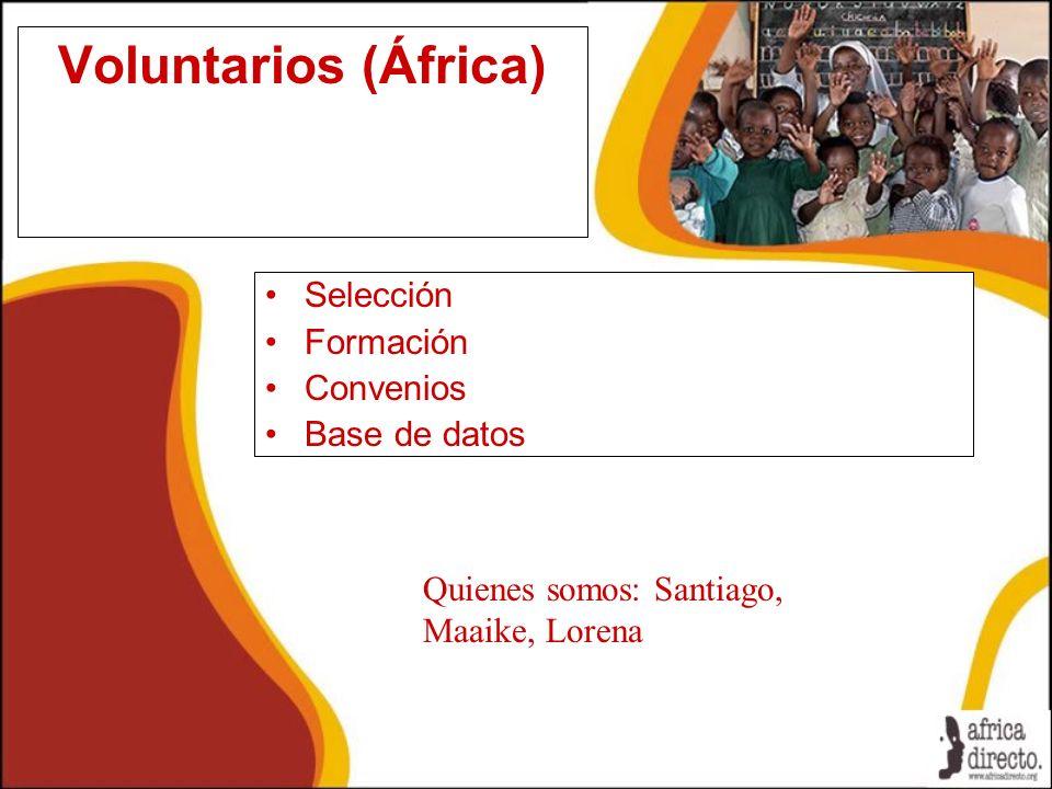 Voluntarios (África) Selección Formación Convenios Base de datos Quienes somos: Santiago, Maaike, Lorena