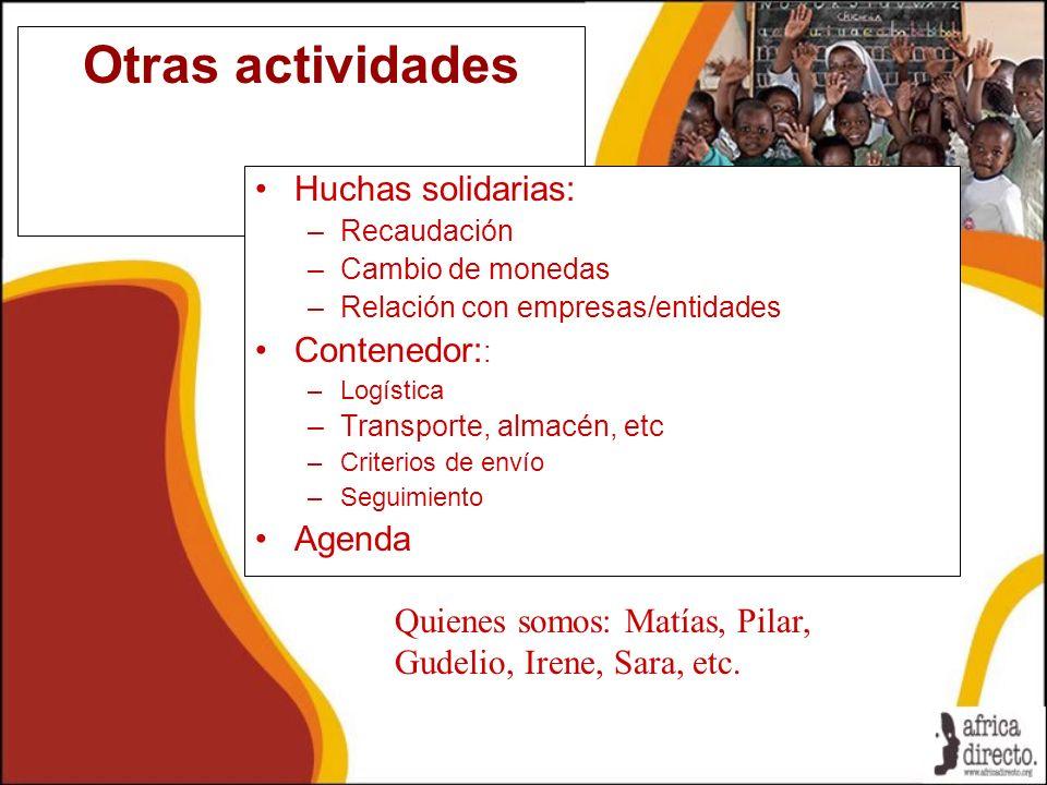 Otras actividades Huchas solidarias: –Recaudación –Cambio de monedas –Relación con empresas/entidades Contenedor: : –Logística –Transporte, almacén, e