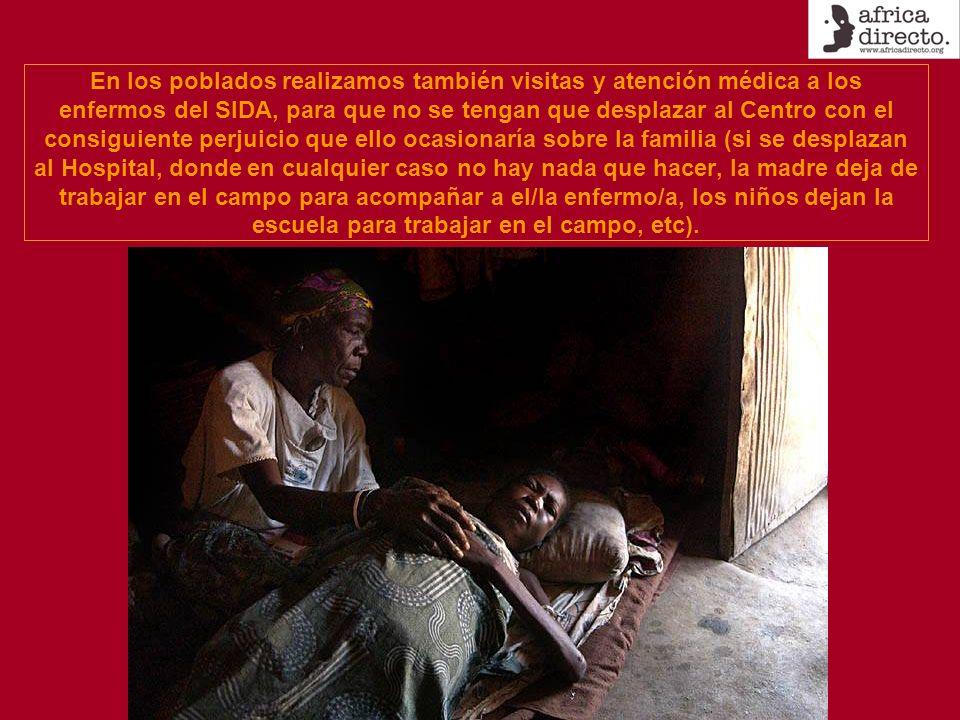 En los poblados realizamos también visitas y atención médica a los enfermos del SIDA, para que no se tengan que desplazar al Centro con el consiguient