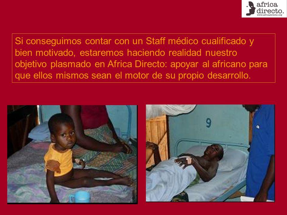 Si conseguimos contar con un Staff médico cualificado y bien motivado, estaremos haciendo realidad nuestro objetivo plasmado en Africa Directo: apoyar