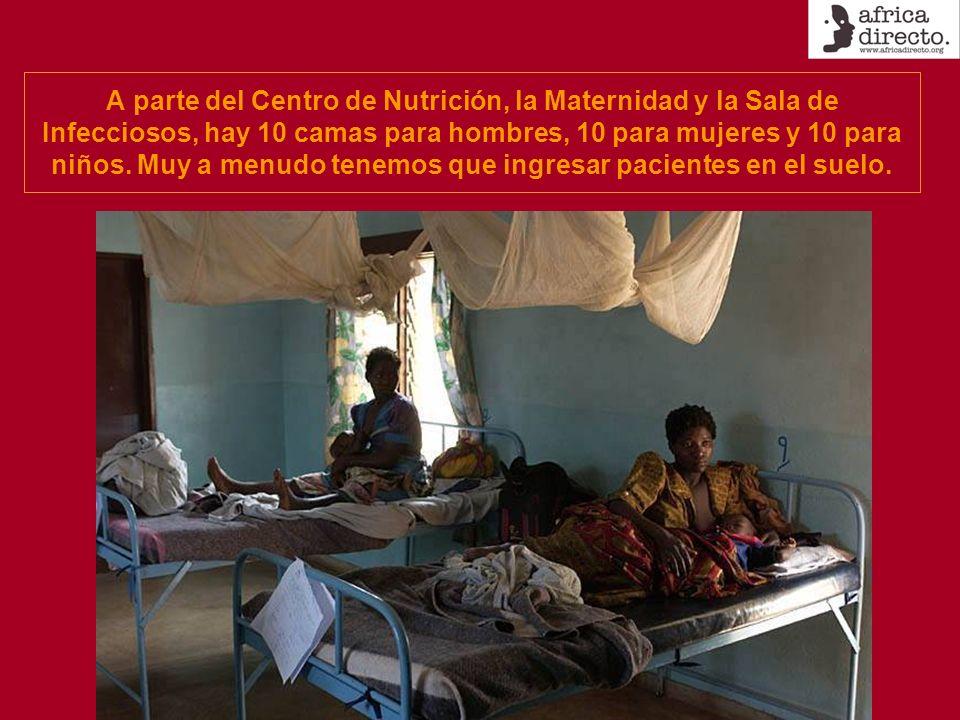 A parte del Centro de Nutrición, la Maternidad y la Sala de Infecciosos, hay 10 camas para hombres, 10 para mujeres y 10 para niños. Muy a menudo tene