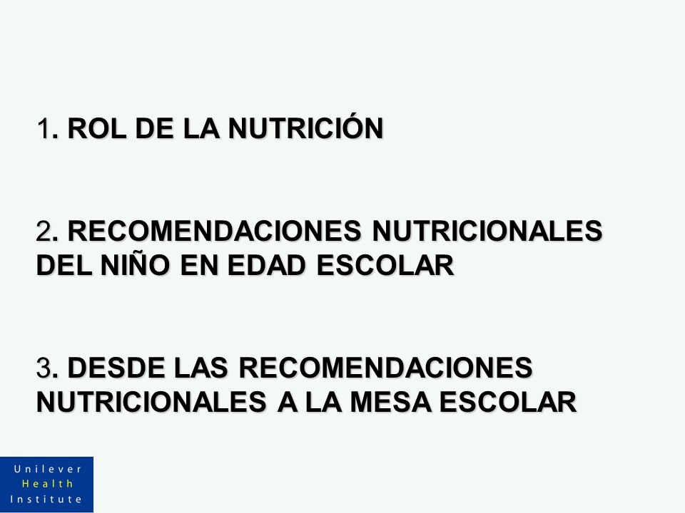 1. ROL DE LA NUTRICIÓN 2. RECOMENDACIONES NUTRICIONALES DEL NIÑO EN EDAD ESCOLAR 3. DESDE LAS RECOMENDACIONES NUTRICIONALES A LA MESA ESCOLAR