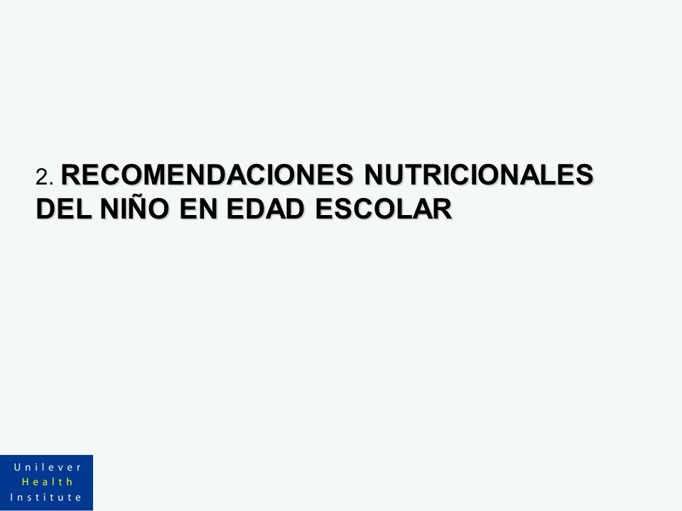 RECOMENDACIONES NUTRICIONALES DEL NIÑO EN EDAD ESCOLAR 2. RECOMENDACIONES NUTRICIONALES DEL NIÑO EN EDAD ESCOLAR
