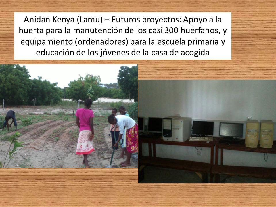 Anidan Kenya (Lamu) – Futuros proyectos: Apoyo a la huerta para la manutención de los casi 300 huérfanos, y equipamiento (ordenadores) para la escuela primaria y educación de los jóvenes de la casa de acogida