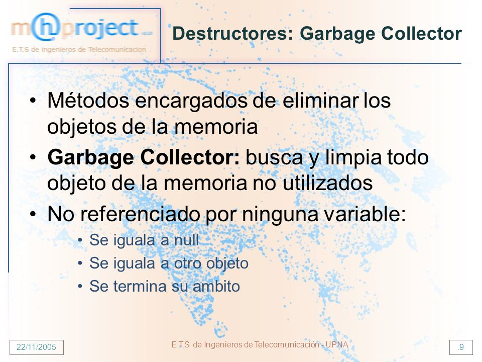 22/11/2005 E.T.S de Ingenieros de Telecomunicación - UPNA.9 Destructores: Garbage Collector Métodos encargados de eliminar los objetos de la memoria G