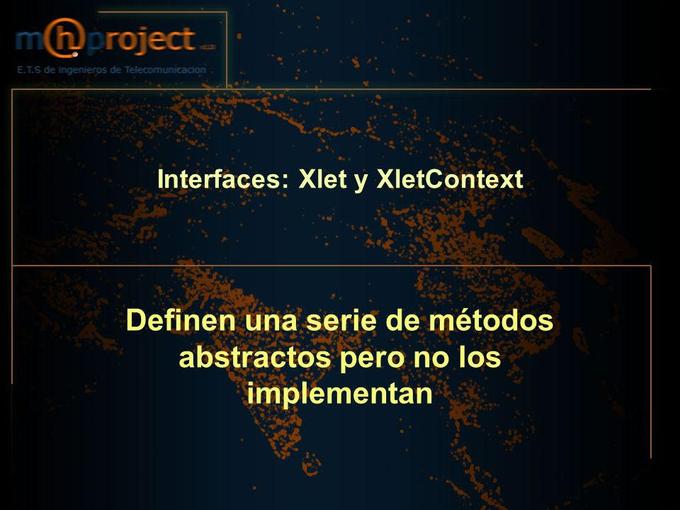 Interfaces: Xlet y XletContext Definen una serie de métodos abstractos pero no los implementan