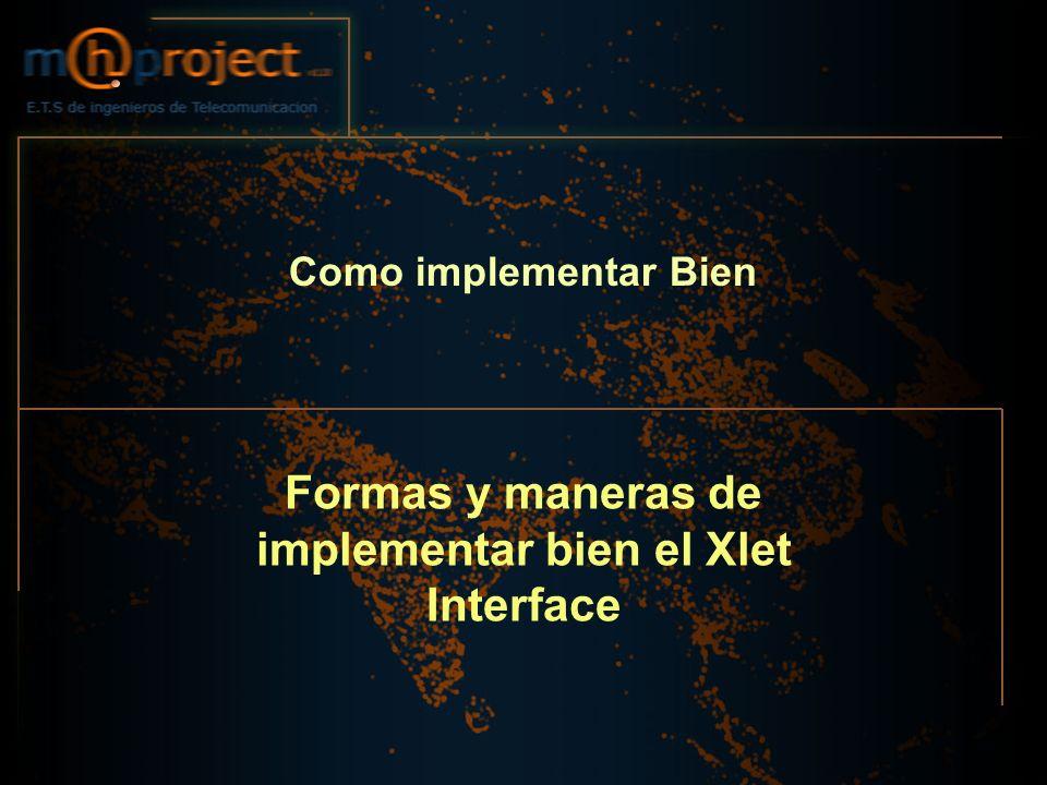 Formas y maneras de implementar bien el Xlet Interface Como implementar Bien
