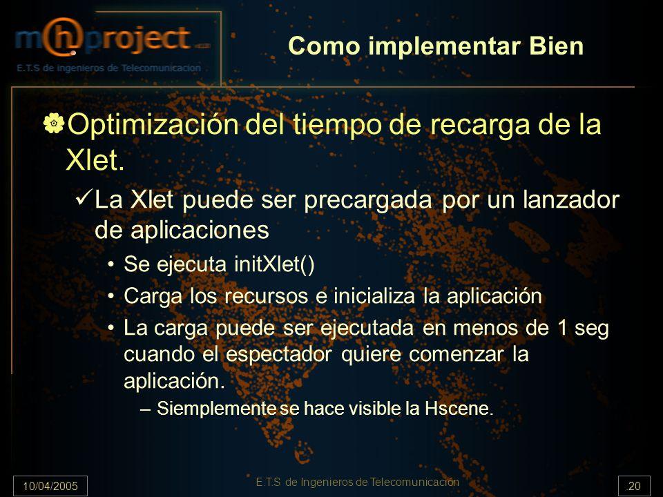 10/04/2005.20 E.T.S de Ingenieros de Telecomunicación Optimización del tiempo de recarga de la Xlet. La Xlet puede ser precargada por un lanzador de a