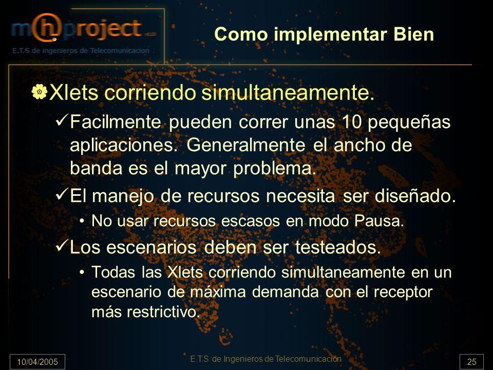 10/04/2005.25 E.T.S de Ingenieros de Telecomunicación Como implementar Bien Xlets corriendo simultaneamente.