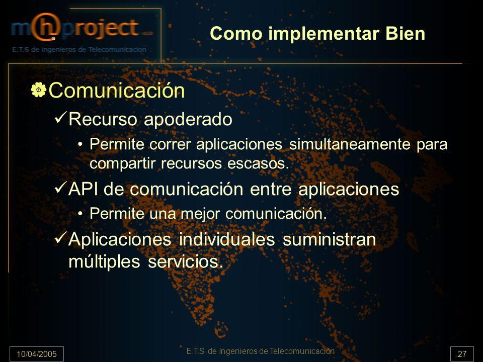 10/04/2005.27 E.T.S de Ingenieros de Telecomunicación Como implementar Bien Comunicación Recurso apoderado Permite correr aplicaciones simultaneamente