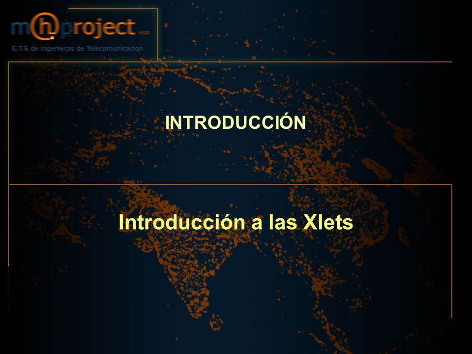 Interfaces: Xlet y XletContext Definen una serie de métodos abstractos pero no los implementan