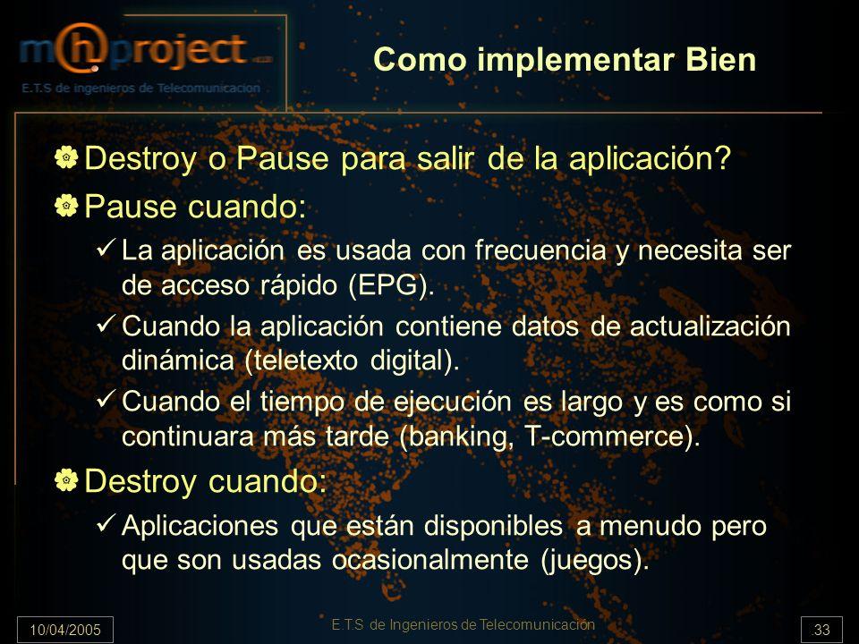 10/04/2005.33 E.T.S de Ingenieros de Telecomunicación Destroy o Pause para salir de la aplicación? Pause cuando: La aplicación es usada con frecuencia