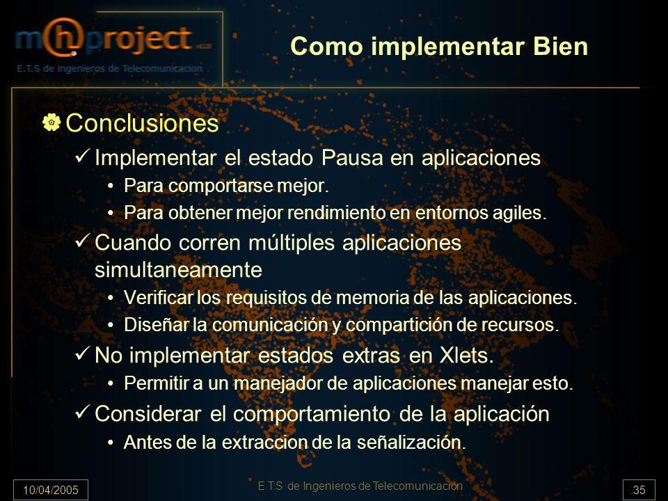 10/04/2005.35 E.T.S de Ingenieros de Telecomunicación Conclusiones Implementar el estado Pausa en aplicaciones Para comportarse mejor. Para obtener me