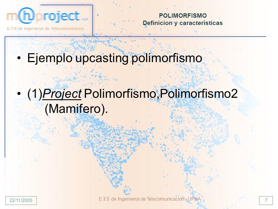22/11/2005 E.T.S de Ingenieros de Telecomunicación - UPNA.7 POLIMORFISMO Definicion y características Ejemplo upcasting polimorfismo (1)Project Polimo