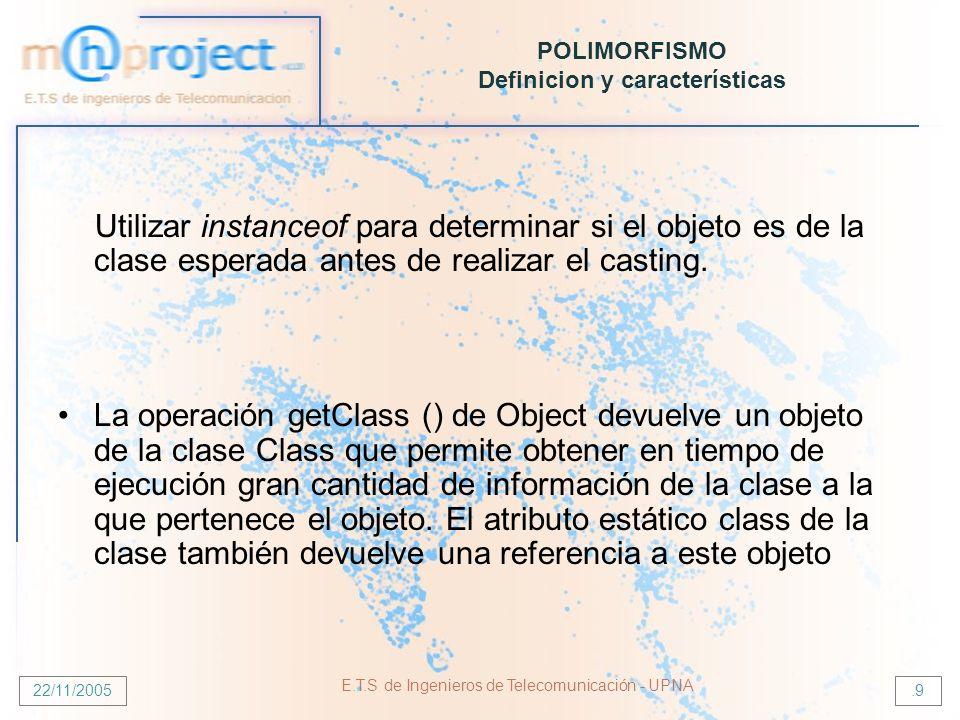 22/11/2005 E.T.S de Ingenieros de Telecomunicación - UPNA.9 POLIMORFISMO Definicion y características Utilizar instanceof para determinar si el objeto