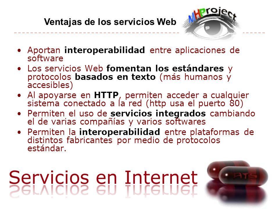Aportan interoperabilidad entre aplicaciones de software Los servicios Web fomentan los estándares y protocolos basados en texto (más humanos y accesi
