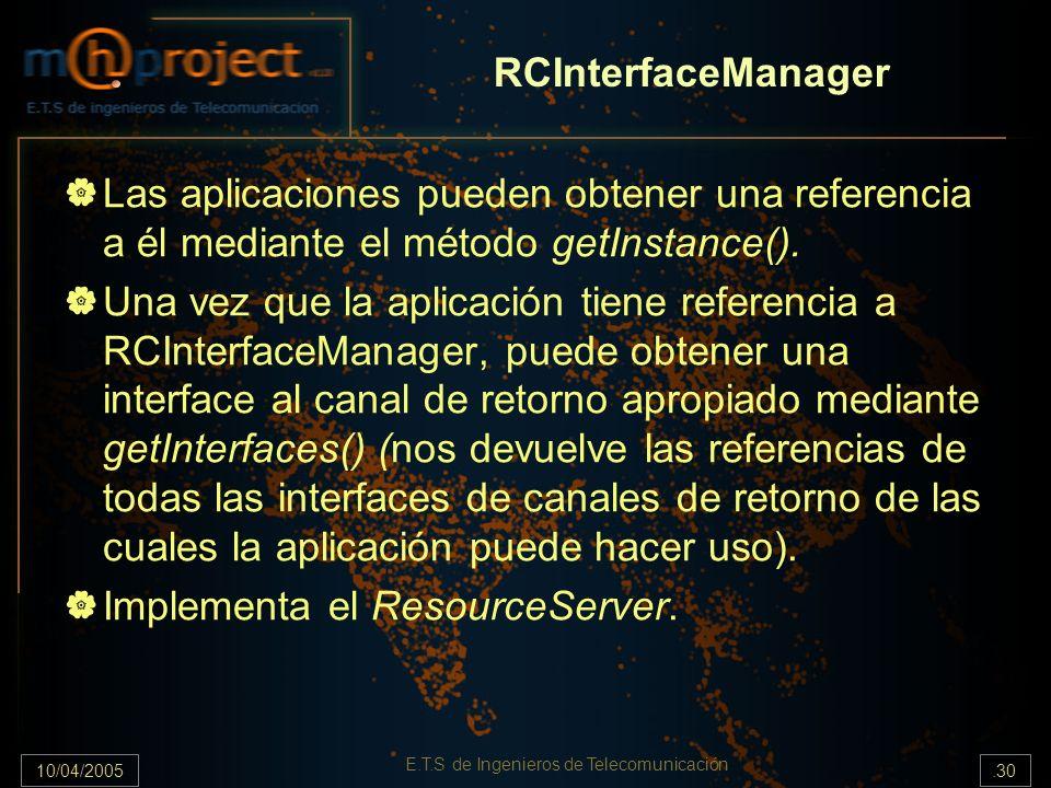 10/04/2005.30 E.T.S de Ingenieros de Telecomunicación RCInterfaceManager Las aplicaciones pueden obtener una referencia a él mediante el método getIns