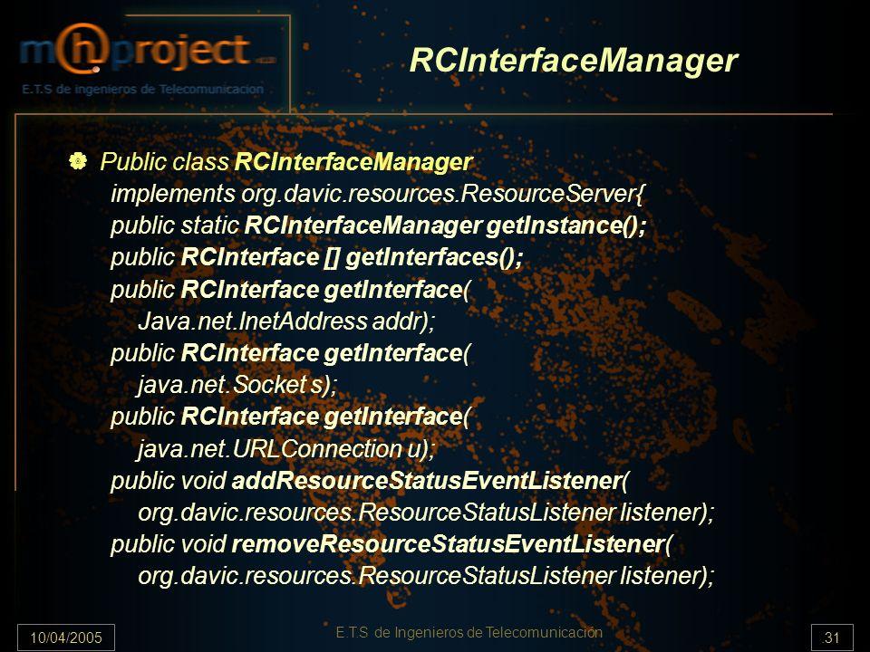 10/04/2005.31 E.T.S de Ingenieros de Telecomunicación RCInterfaceManager Public class RCInterfaceManager implements org.davic.resources.ResourceServer