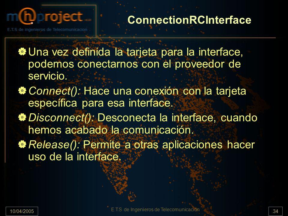 10/04/2005.34 E.T.S de Ingenieros de Telecomunicación ConnectionRCInterface Una vez definida la tarjeta para la interface, podemos conectarnos con el