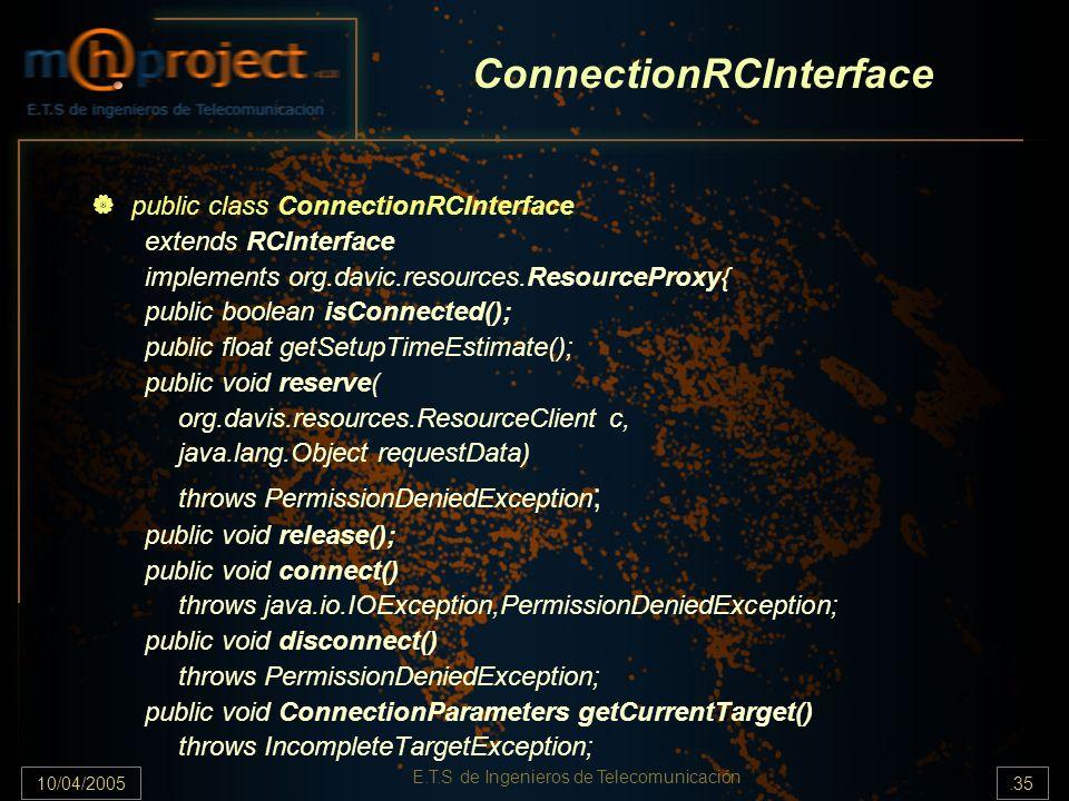 10/04/2005.35 E.T.S de Ingenieros de Telecomunicación ConnectionRCInterface public class ConnectionRCInterface extends RCInterface implements org.davi