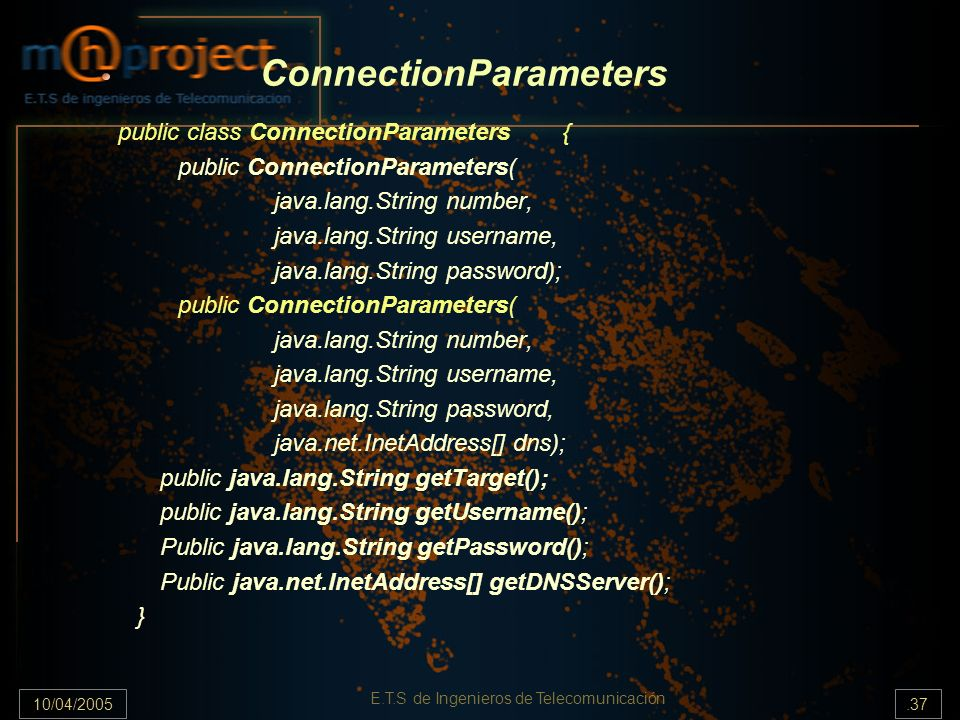 10/04/2005.37 E.T.S de Ingenieros de Telecomunicación ConnectionParameters public class ConnectionParameters{ public ConnectionParameters( java.lang.S