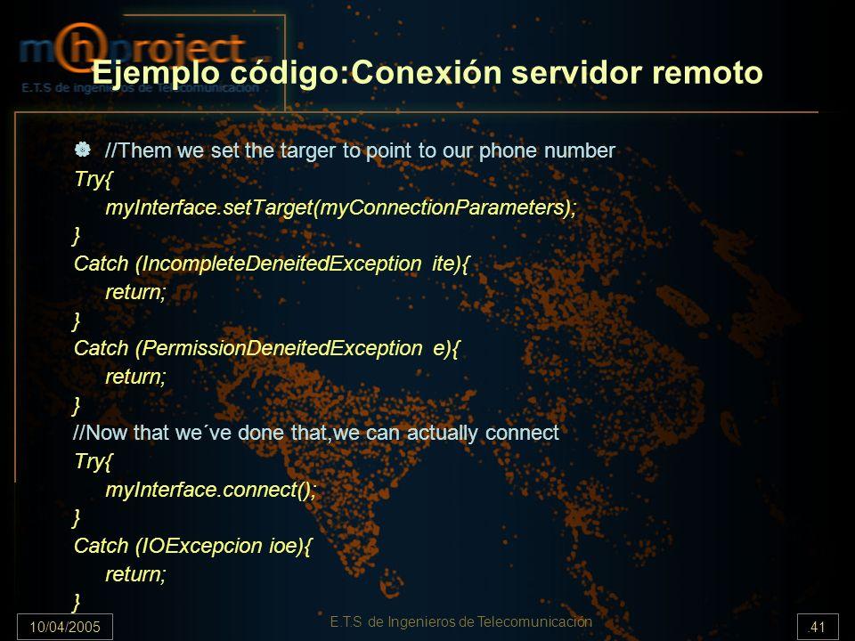 10/04/2005.41 E.T.S de Ingenieros de Telecomunicación Ejemplo código:Conexión servidor remoto //Them we set the targer to point to our phone number Tr