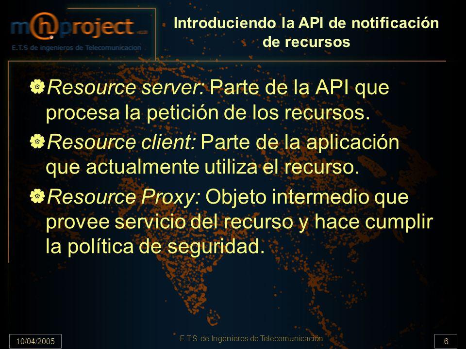 10/04/2005.7 E.T.S de Ingenieros de Telecomunicación ResourceStatusListener statusChanged(ResourceStatusEvent) ResourceStatusEvent recibe ResourceServer addResourceStatusEventListener() removeResourceStatusEventListener() ResourceClient requestRelease(ResourceProxy) release(ResourceProxy) notifyRelease(ResourceProxy) ResourceProxy getClient() escucha El application manager, llamando a estos métodos, notifica a la aplicación que el recurso al que hace referencia el ResourceProxy necesita ser liberado Cada API luego añade métodos específicos para el control del recurso Diagrama de clases