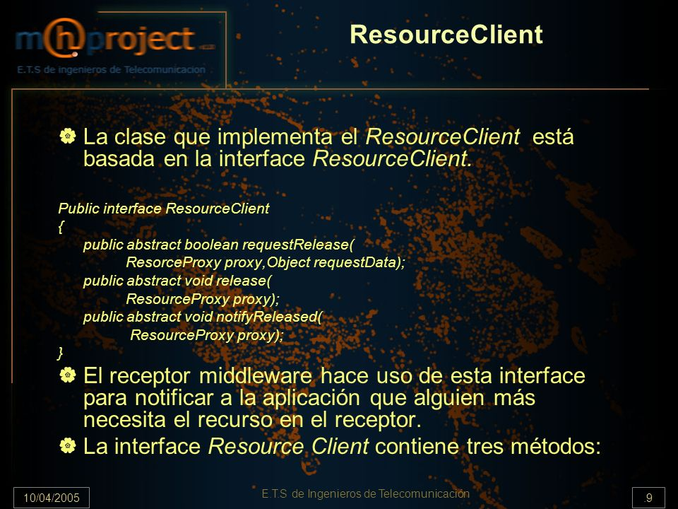 10/04/2005.9 E.T.S de Ingenieros de Telecomunicación ResourceClient La clase que implementa el ResourceClient está basada en la interface ResourceClient.