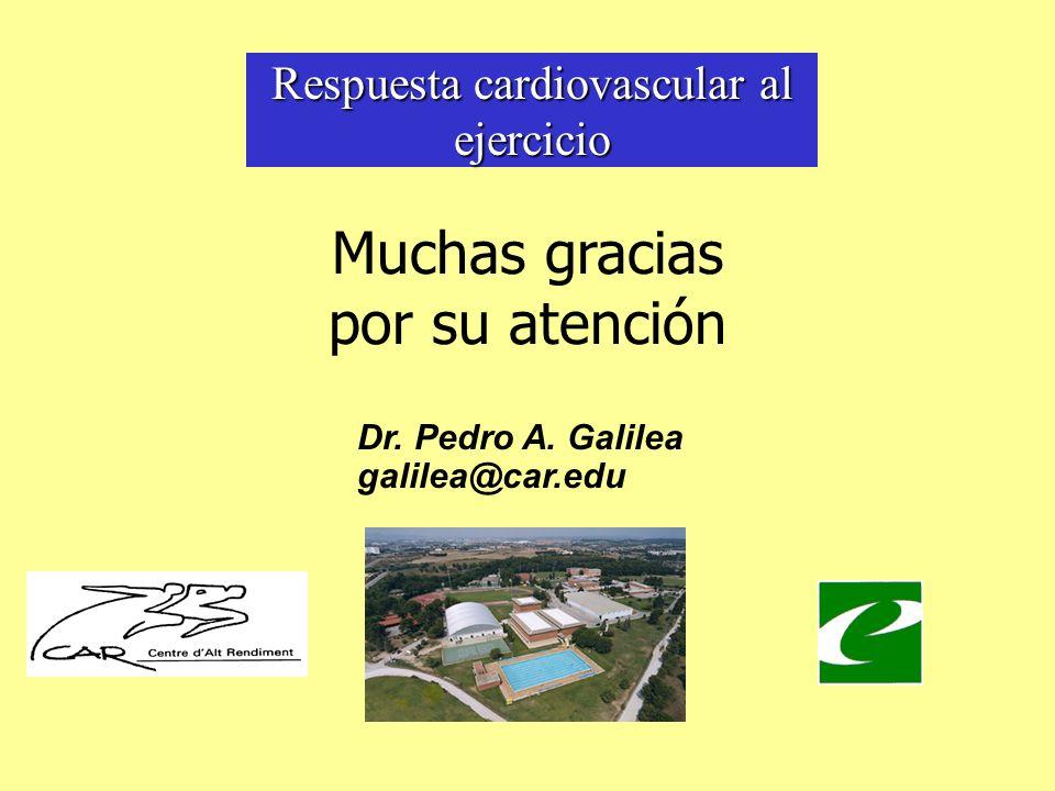 Respuesta cardiovascular al ejercicio Muchas gracias por su atención Dr. Pedro A. Galilea galilea@car.edu