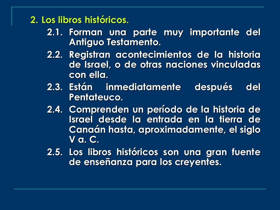 2.Los libros históricos. 2.1.Forman una parte muy importante del Antiguo Testamento. 2.2.Registran acontecimientos de la historia de Israel, o de otra