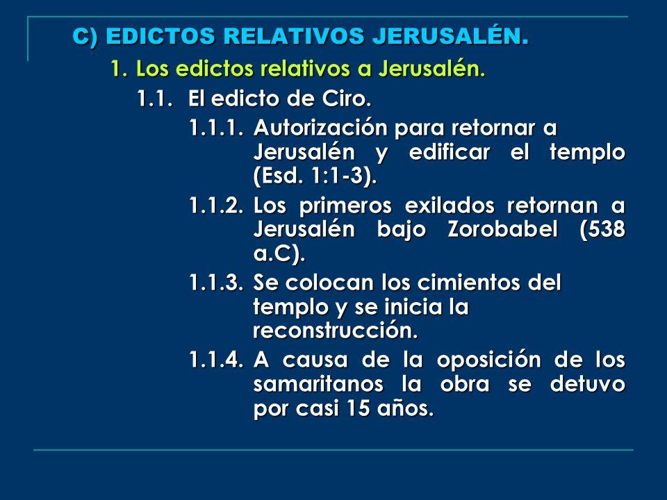 C) EDICTOS RELATIVOS JERUSALÉN. 1.Los edictos relativos a Jerusalén. 1.1.El edicto de Ciro. 1.1.1.Autorización para retornar a Jerusalén y edificar el