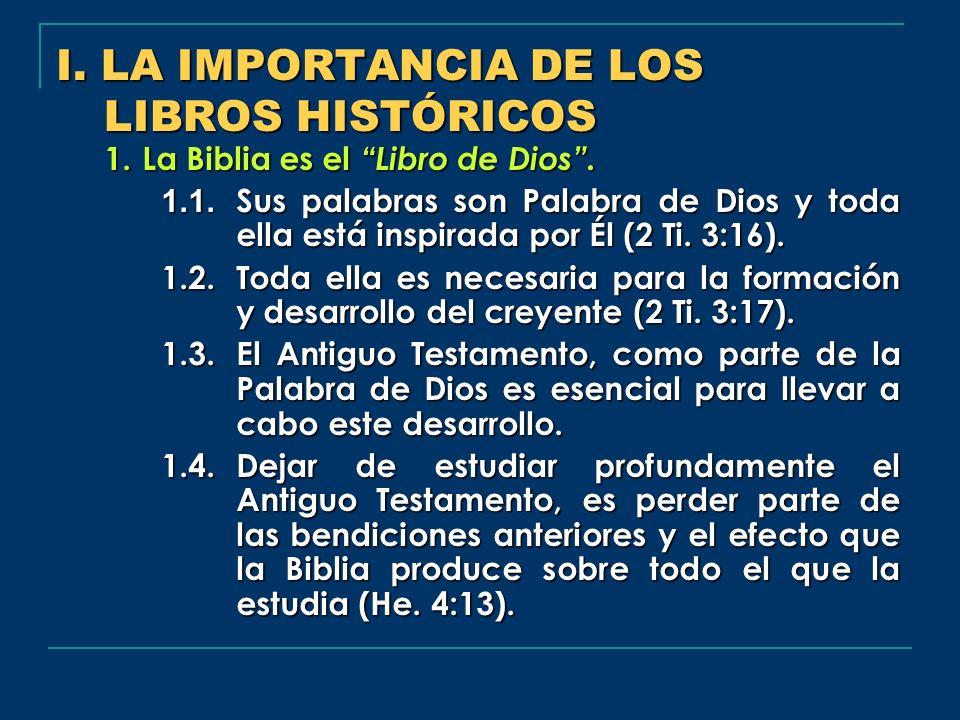 I. LA IMPORTANCIA DE LOS LIBROS HISTÓRICOS 1.La Biblia es el Libro de Dios. 1.1. Sus palabras son Palabra de Dios y toda ella está inspirada por Él (2