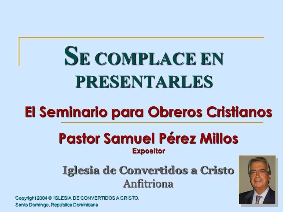 Copyright 2004 © IGLESIA DE CONVERTIDOS A CRISTO. Santo Domingo, República Dominicana El Seminario para Obreros Cristianos Pastor Samuel Pérez Millos