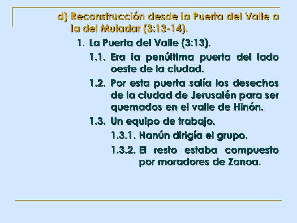 d)Reconstrucción desde la Puerta del Valle a la del Muladar (3:13-14). 1.La Puerta del Valle (3:13). 1.1.Era la penúltima puerta del lado oeste de la