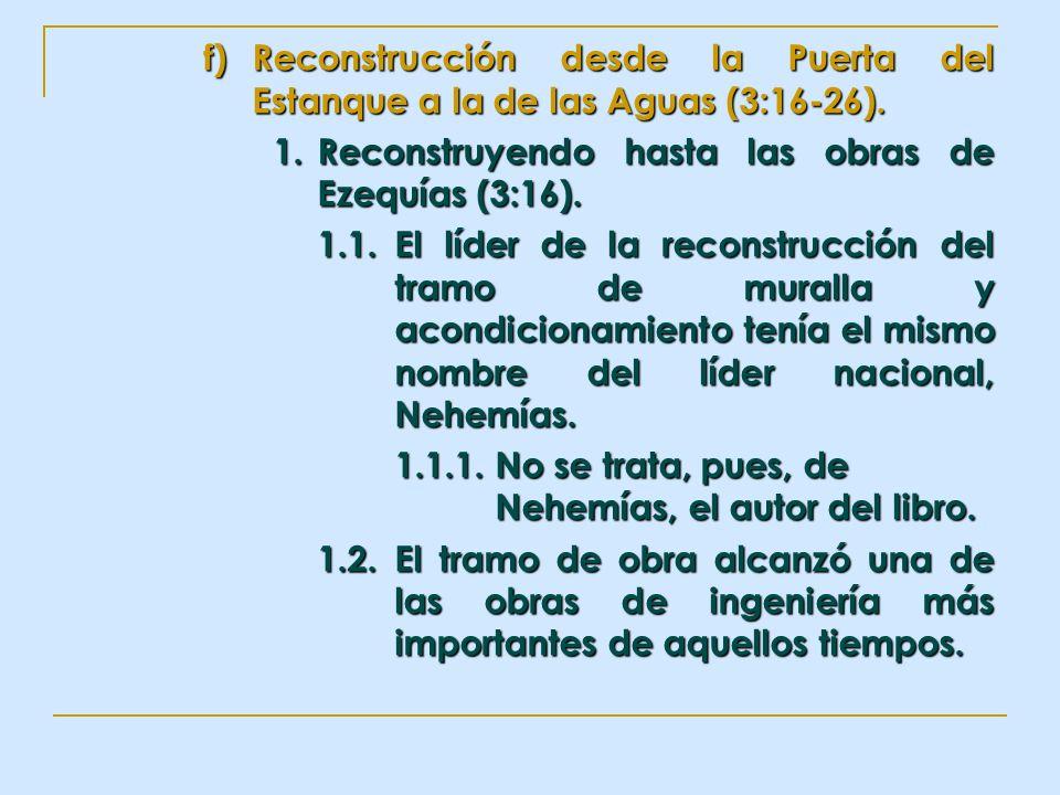 f)Reconstrucción desde la Puerta del Estanque a la de las Aguas (3:16-26). 1. Reconstruyendo hasta las obras de Ezequías (3:16). 1.1.El líder de la re