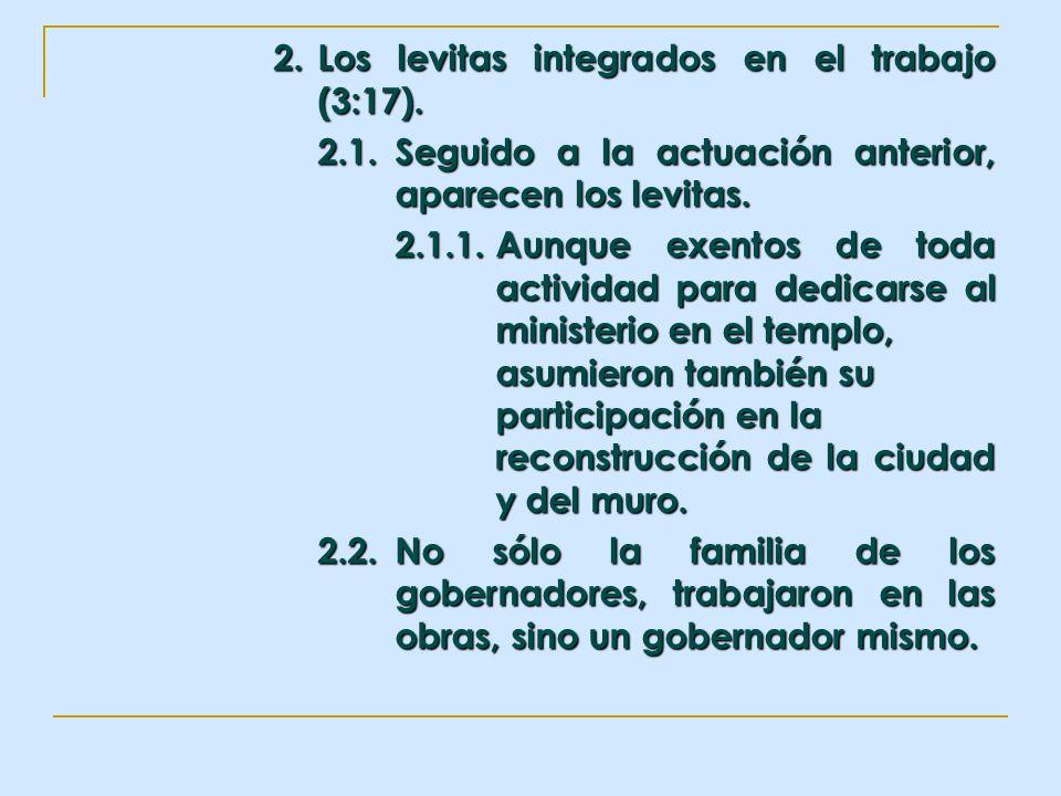 2. Los levitas integrados en el trabajo (3:17). 2.1.Seguido a la actuación anterior, aparecen los levitas. 2.1.1.Aunque exentos de toda actividad para