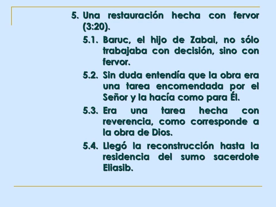 5. Una restauración hecha con fervor (3:20). 5.1.Baruc, el hijo de Zabai, no sólo trabajaba con decisión, sino con fervor. 5.2.Sin duda entendía que l