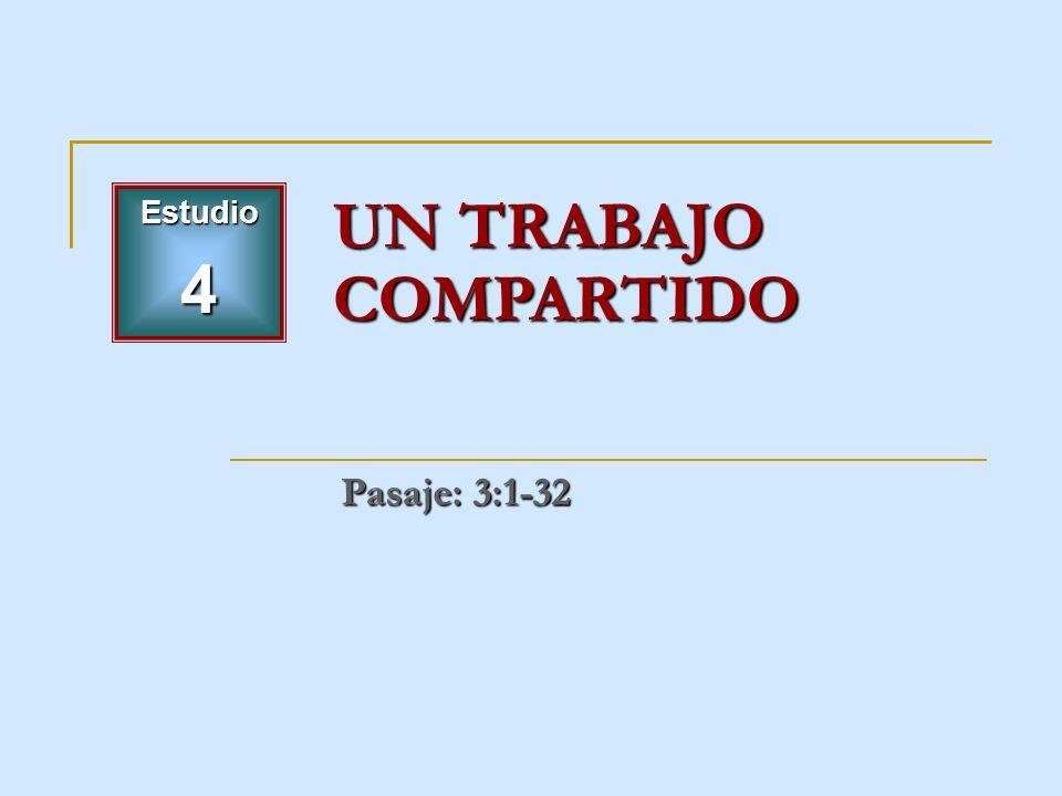 Estudio4 UN TRABAJO COMPARTIDO Pasaje: 3:1-32