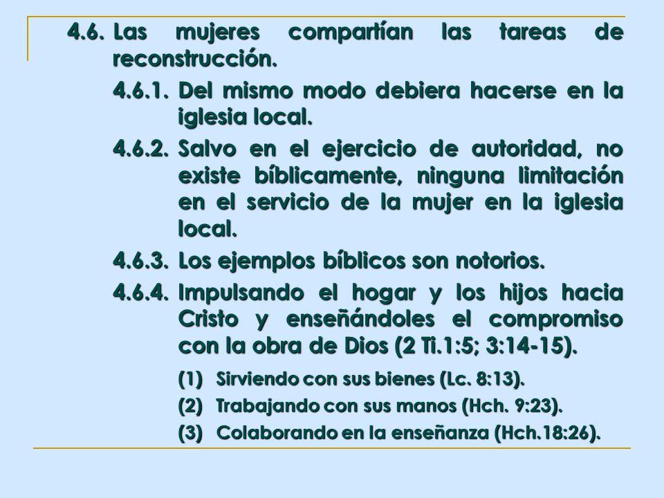 4.6.Las mujeres compartían las tareas de reconstrucción. 4.6.1.Del mismo modo debiera hacerse en la iglesia local. 4.6.2.Salvo en el ejercicio de auto