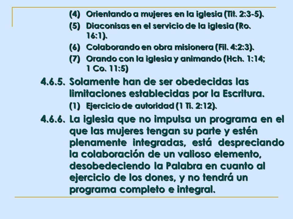 (4)Orientando a mujeres en la iglesia (Tit. 2:3-5). (5)Diaconisas en el servicio de la iglesia (Ro. 16:1). (6)Colaborando en obra misionera (Fil. 4:2: