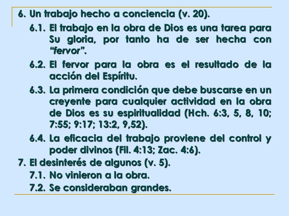 6. Un trabajo hecho a conciencia (v. 20). 6.1.El trabajo en la obra de Dios es una tarea para Su gloria, por tanto ha de ser hecha con fervor. 6.2.El