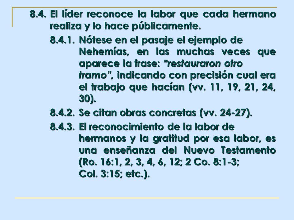 8.4.El líder reconoce la labor que cada hermano realiza y lo hace públicamente. 8.4.1.Nótese en el pasaje el ejemplo de Nehemías, en las muchas veces
